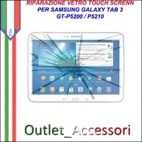 Riparazione Samsung Galaxy Tab 3 GT-p5200 P5200 Sostituzione Cambio Vetro Touch Touchscreen Rotto
